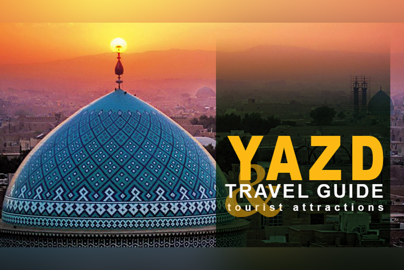 Yazd Travel Guide and Tourist Attractions