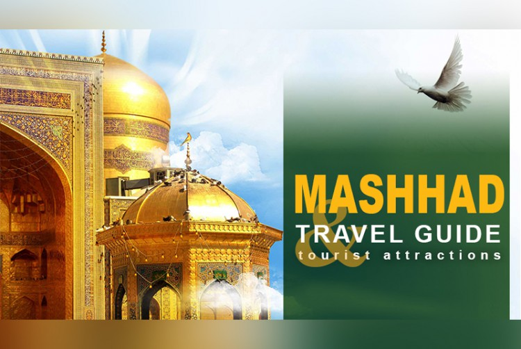 Mashhad Travel Guide and Tourist Attractions